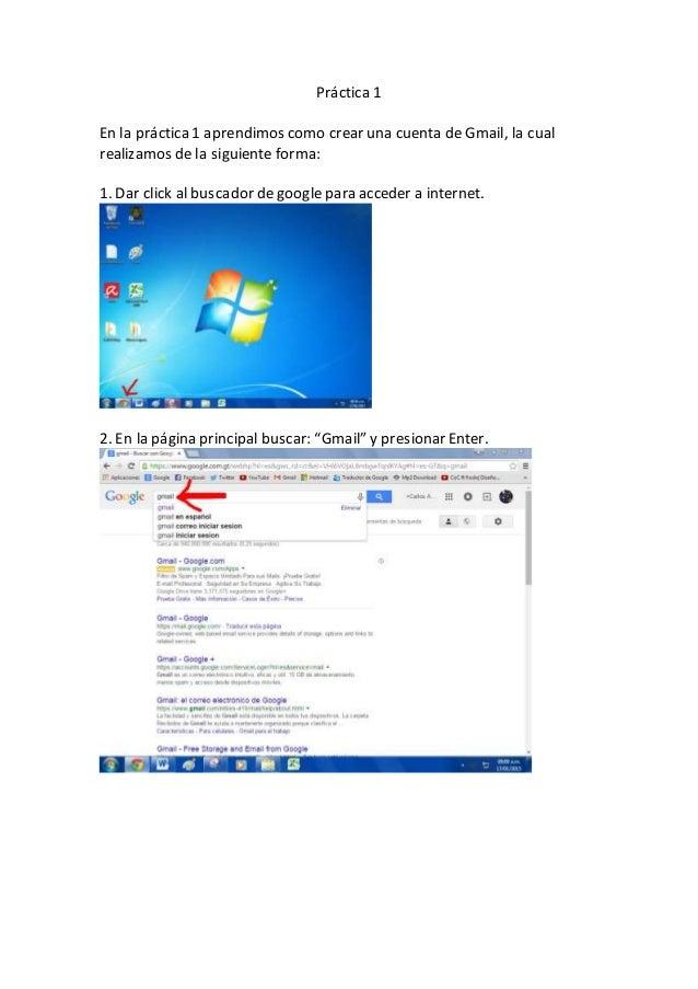 Práctica 1 En la práctica1 aprendimos como crear una cuenta de Gmail, la cual realizamos de la siguiente forma: 1. Dar cli...