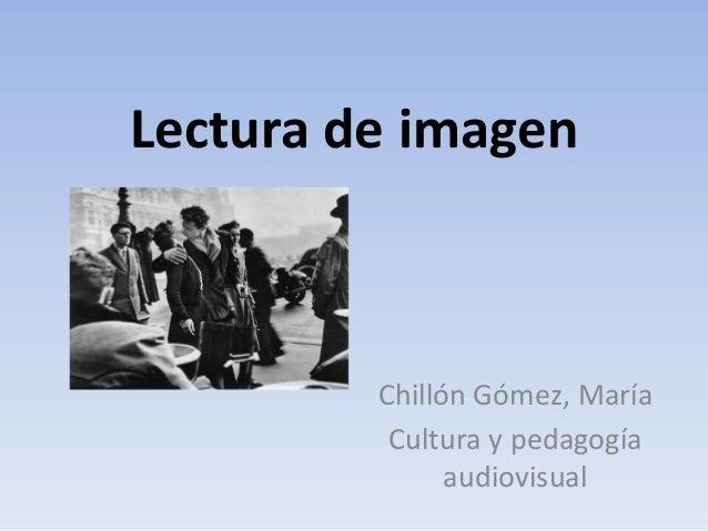 Lectura de imagen         Chillón Gómez, María          Cultura y pedagogía               audiovisual