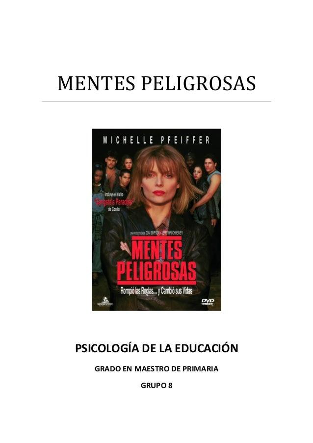 MENTES PELIGROSAS PSICOLOGÍA DE LA EDUCACIÓN GRADO EN MAESTRO DE PRIMARIA GRUPO 8