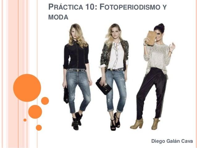 PRÁCTICA 10: FOTOPERIODISMO Y MODA Diego Galán Cava