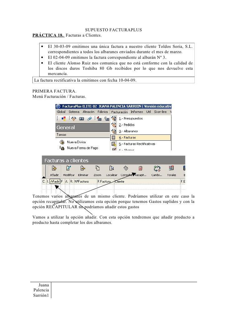 SUPUESTO FACTURAPLUS PRÁCTICA 18. Facturas a Clientes.      •  El 30-03-09 emitimos una única factura a nuestro cliente To...
