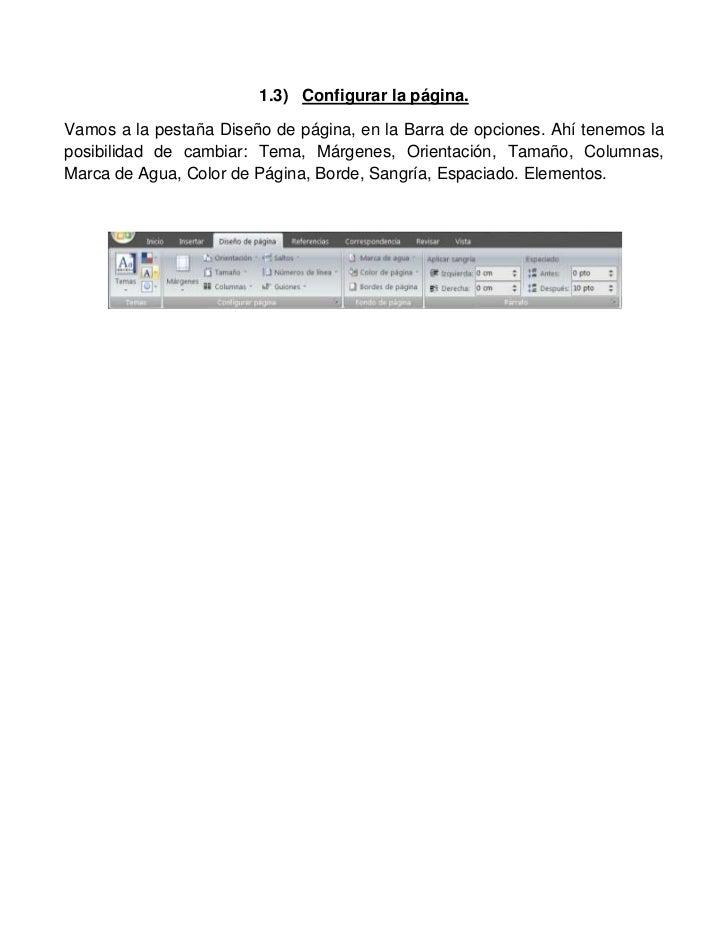 1.3) Configurar la página.Vamos a la pestaña Diseño de página, en la Barra de opciones. Ahí tenemos laposibilidad de cambi...