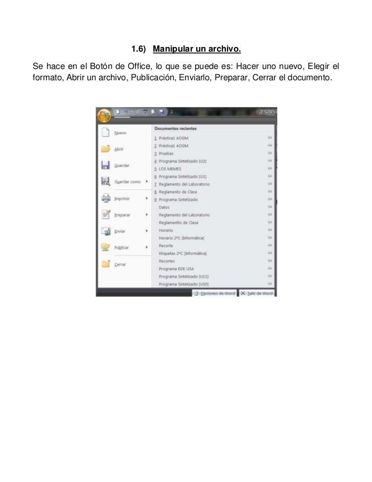 1.6) Manipular un archivo.Se hace en el Botón de Office, lo que se puede es: Hacer uno nuevo, Elegir elformato, Abrir un a...