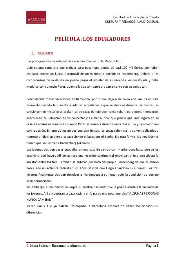 Facultad de Educación de Toledo CULTURA Y PEDAGOGÍA AUDIOVISUAL  PELÍCULA: LOS EDUKADORES 1. RESUMEN Los protagonistas de ...
