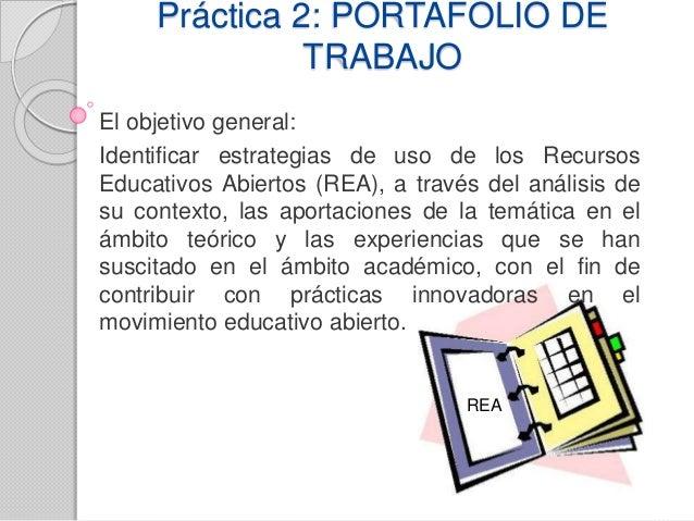 Práctica 2: PORTAFOLIO DE  TRABAJO  El objetivo general:  Identificar estrategias de uso de los Recursos  Educativos Abier...