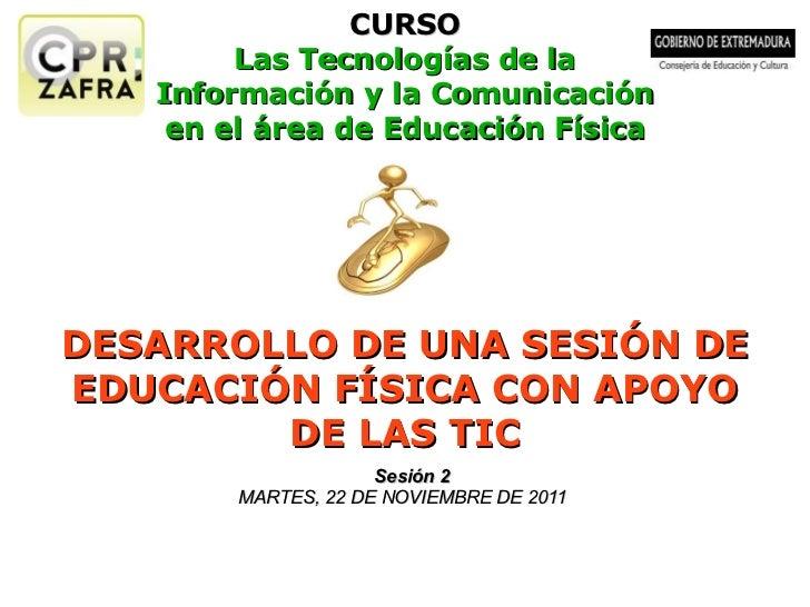 CURSO Las Tecnologías de la Información y la Comunicación en el área de Educación Física DESARROLLO DE UNA SESIÓN DE EDUCA...