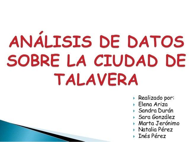    Realizado por:   Elena Ariza   Sandra Durán   Sara González   Marta Jerónimo   Natalia Pérez   Inés Pérez