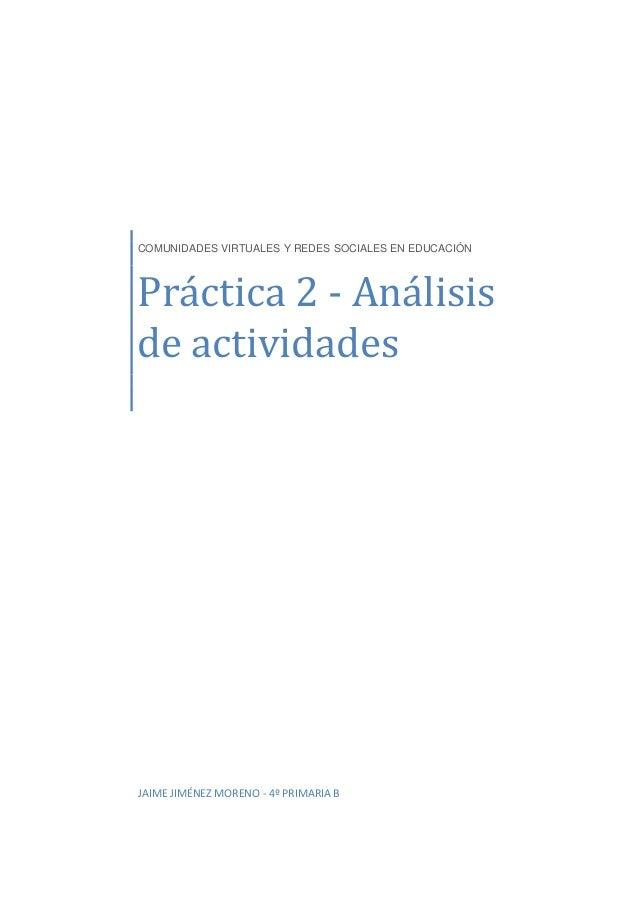 COMUNIDADES VIRTUALES Y REDES SOCIALES EN EDUCACIÓN Práctica 2 - Análisis de actividades JAIME JIMÉNEZ MORENO - 4º PRIMARI...