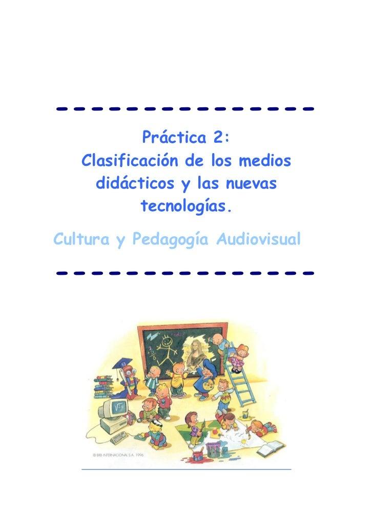 ---------------           Práctica 2:   Clasificación de los medios     didácticos y las nuevas           tecnologías.Cult...
