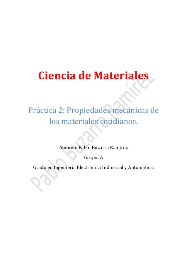 Ciencia de Materiales Práctica 2: Propiedades mecánicas de los materiales cotidianos. Alumno: Pablo Buzarra Ramírez Grupo:...
