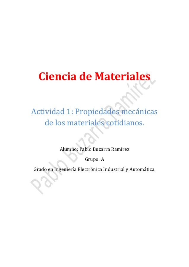 Ciencia de Materiales Actividad 1: Propiedades mecánicas de los materiales cotidianos. Alumno: Pablo Buzarra Ramírez Grupo...