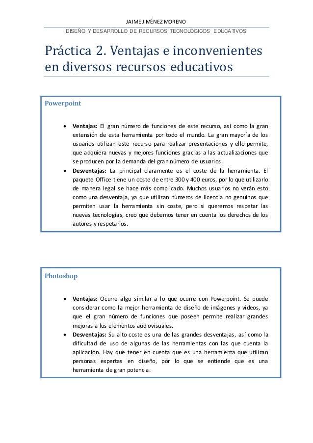 JAIME JIMÉNEZ MORENO DISEÑO Y DESARROLLO DE RECURSOS TECNOLÓGICOS EDUCATIVOS Práctica 2. Ventajas e inconvenientes en dive...