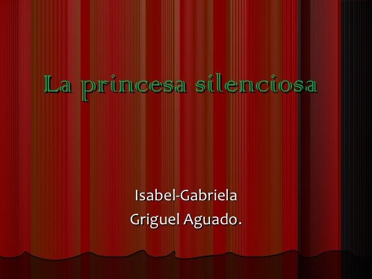 La princesa silenciosa Isabel-Gabriela Griguel Aguado.