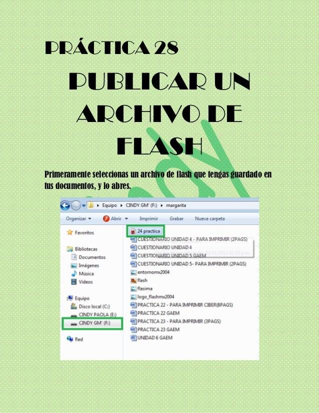 PRÁCTICA 28       PUBLICAR UN       ARCHIVO DE          FLASHPrimeramente seleccionas un archivo de flash que tengas guard...