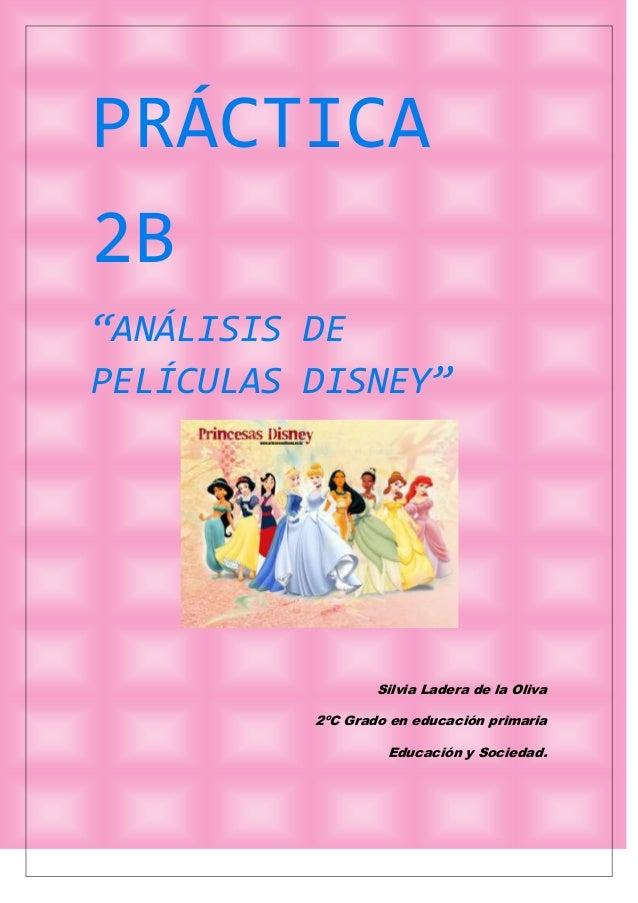 """PRÁCTICA2B""""ANÁLISIS DEPELÍCULAS DISNEY""""Silvia Ladera de la Oliva2ºC Grado en educación primariaEducación y Sociedad."""