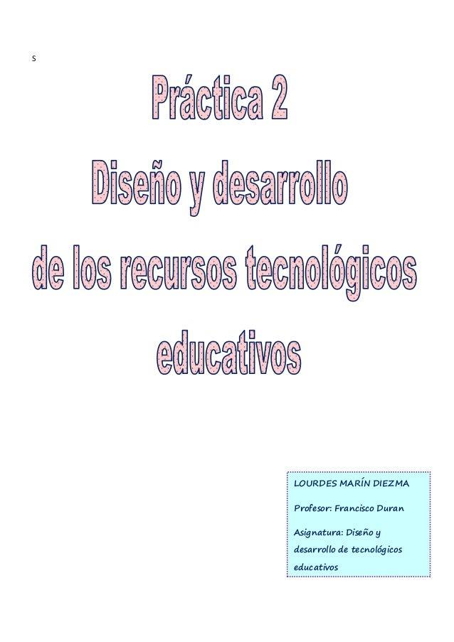 S LOURDES MARÍN DIEZMA Profesor: Francisco Duran Asignatura: Diseño y desarrollo de tecnológicos educativos