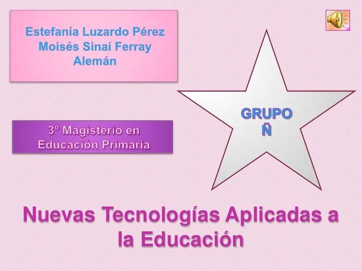 Nuevas Tecnologías Aplicadas a         la Educación