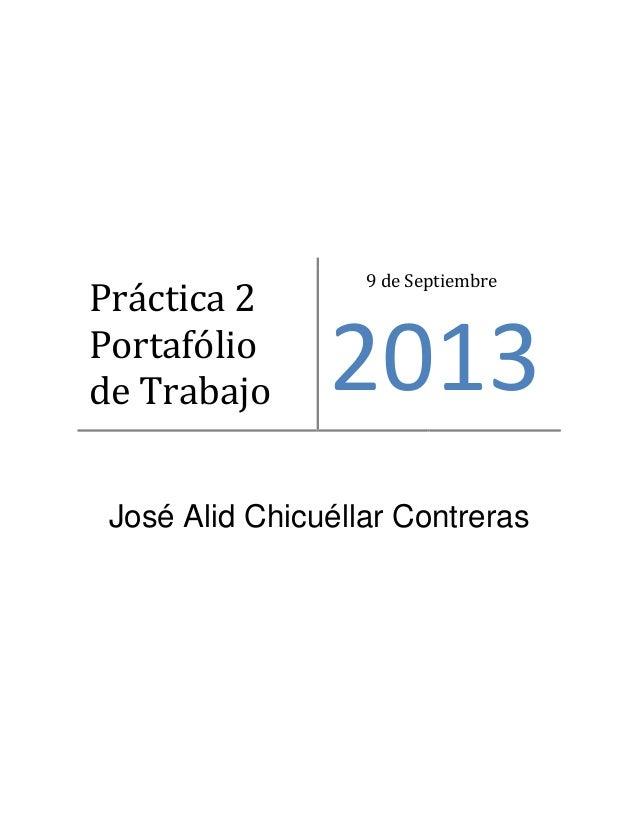 José Alid Chicuéllar Contreras Práctica 2 Portafólio de Trabajo 9 de Septiembre 2013