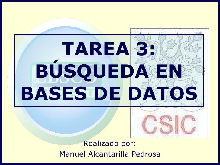 TAREA 3: BÚSQUEDA EN BASES DE DATOS Realizado por: Manuel Alcantarilla Pedrosa