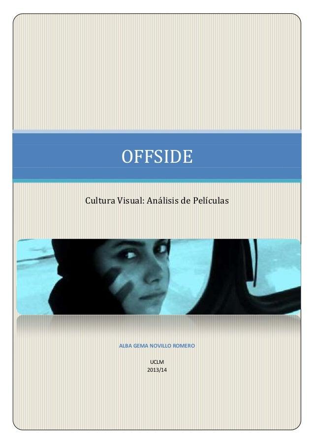[Escriba texto]  OFFSIDE Cultura Visual: Análisis de Películas  ALBA GEMA NOVILLO ROMERO UCLM 2013/14