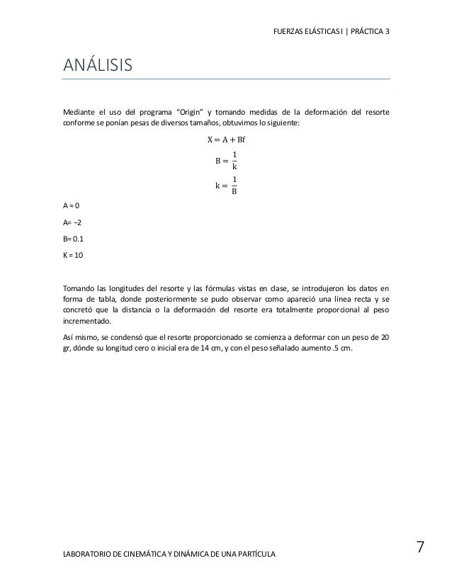 FUERZAS ELÁSTICAS I | PRÁCTICA 3  LABORATORIO DE CINEMÁTICA Y DINÁMICA DE UNA PARTÍCULA  7  ANÁLISIS  Mediante el uso del ...