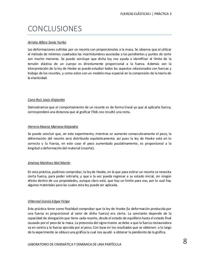 FUERZAS ELÁSTICAS I | PRÁCTICA 3  LABORATORIO DE CINEMÁTICA Y DINÁMICA DE UNA PARTÍCULA  8  CONCLUSIONES  Arrieta Alfaro S...