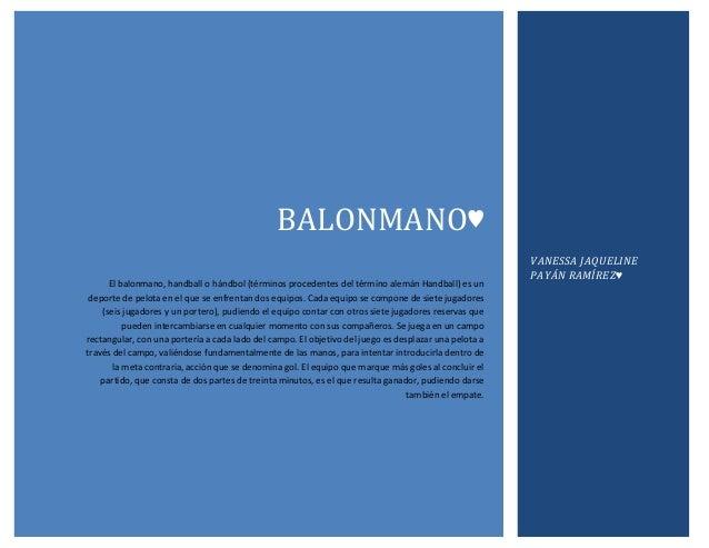 BALONMANO♥ El balonmano, handball o hándbol (términos procedentes del término alemán Handball) es un deporte de pelota en ...