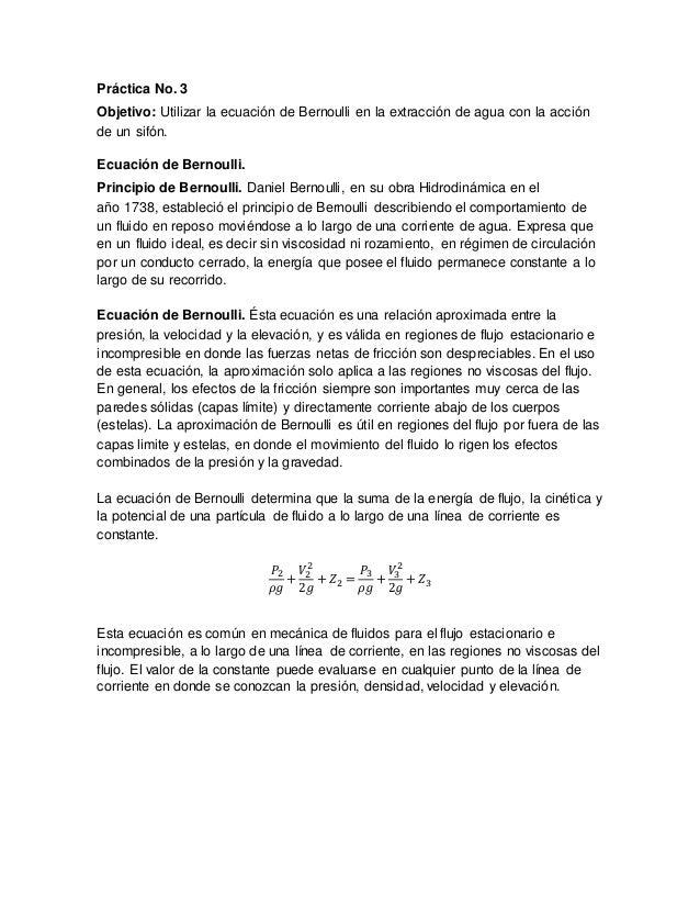 Práctica No. 3 Objetivo: Utilizar la ecuación de Bernoulli en la extracción de agua con la acción de un sifón. Ecuación de...