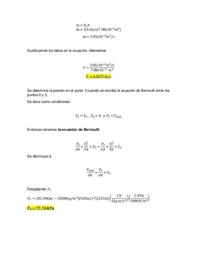 ṁ = 𝑉2 𝐴 ṁ = 4.31𝑚/𝑠(7.08𝑥10−5 𝑚2) ṁ = 3.05𝑥10−4 𝑚3/𝑠 Sustituyendo los datos en la ecuación, obtenemos 𝑉 = 3.05𝑥10−4 𝑚3/𝑠 ...