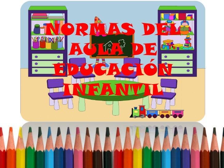 NORMAS DEL  AULA DEEDUCACIÓN INFANTIL