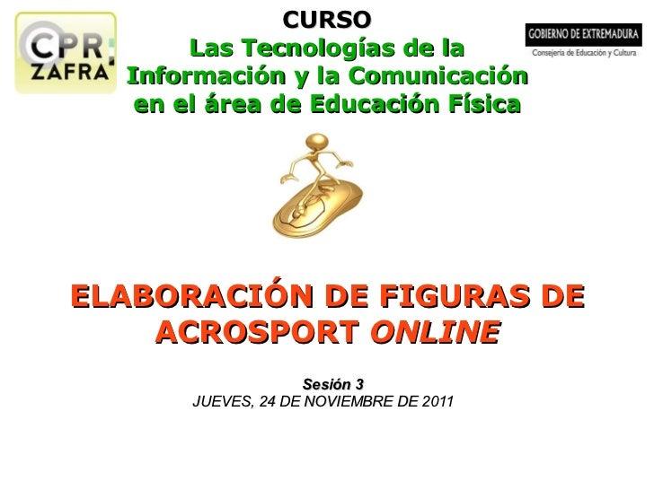 CURSO Las Tecnologías de la Información y la Comunicación en el área de Educación Física ELABORACIÓN DE FIGURAS DE ACROSPO...