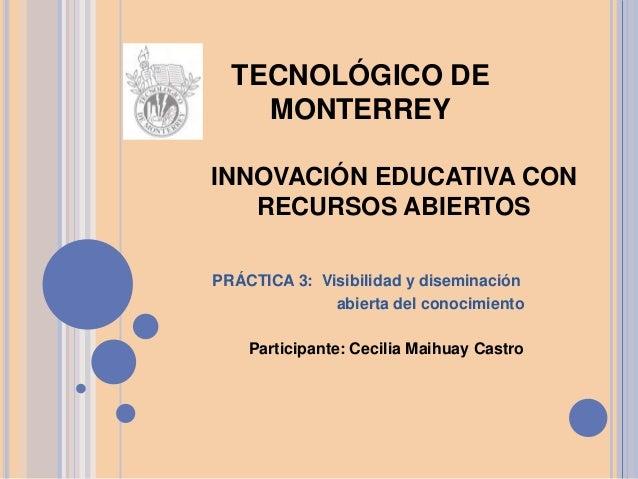 INNOVACIÓN EDUCATIVA CON RECURSOS ABIERTOS PRÁCTICA 3: Visibilidad y diseminación abierta del conocimiento Participante: C...
