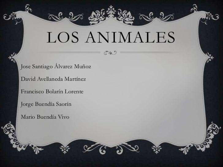 LOS ANIMALES<br />Jose Santiago Álvarez Muñoz<br />           David Avellaneda Martínez<br />           Francisco Bolarín ...