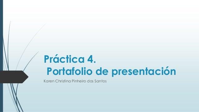 Práctica 4. Portafolio de presentación Karen Christina Pinheiro dos Santos