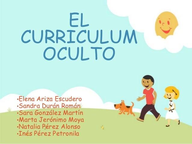 ELCURRICULUMOCULTO•Elena Ariza Escudero•Sandra Durán Román•Sara González Martín•Marta Jerónimo Moya•Natalia Pérez Alonso•I...
