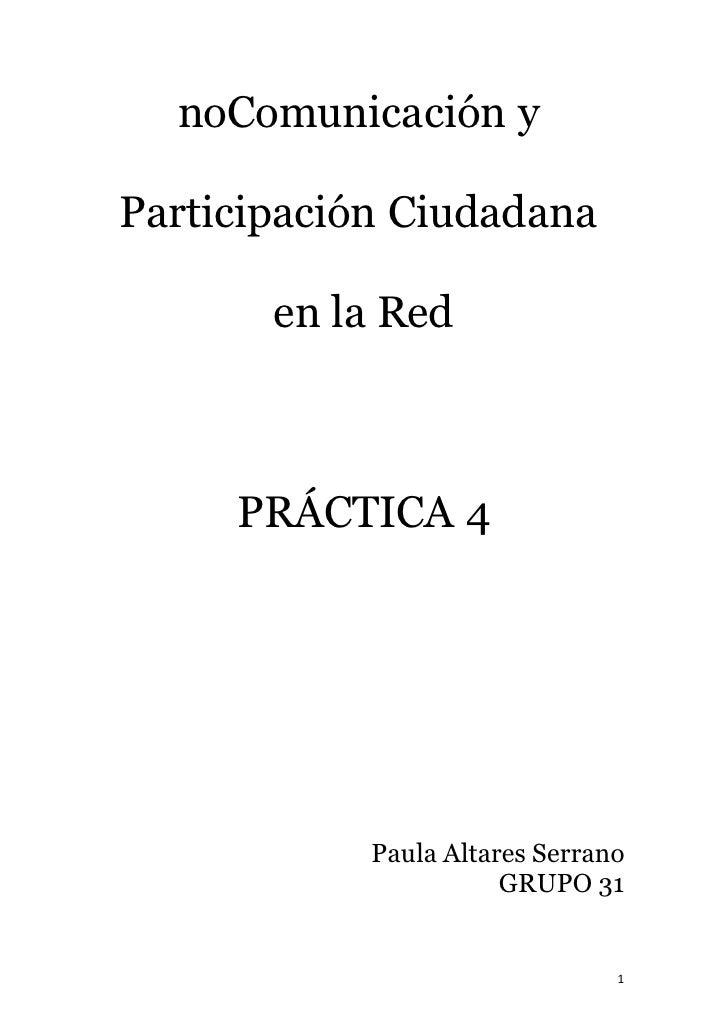 noComunicación y  Participación Ciudadana         en la Red         PRÁCTICA 4                 Paula Altares Serrano      ...