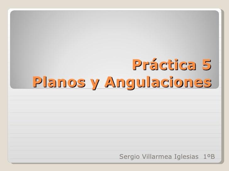 Práctica 5 Planos y Angulaciones Sergio Villarmea Iglesias  1ºB