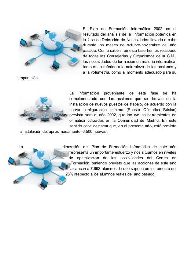 El Plan de Formación Informática 2002 es el  resultado del análisis de la información obtenida en  la fase de Detección de...