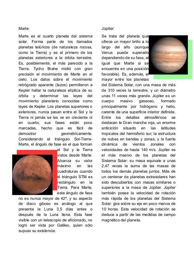 Marte:  Marte es el cuarto planeta del sistema  solar. Forma parte de los llamados  planetas telúricos (de naturaleza roco...