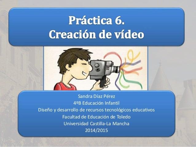 Sandra Díaz Pérez 4ºB Educación Infantil Diseño y desarrollo de recursos tecnológicos educativos Facultad de Educación de ...