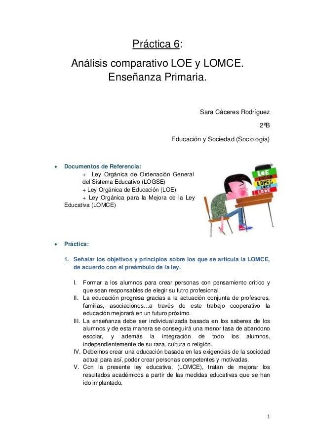 1 Práctica 6: Análisis comparativo LOE y LOMCE. Enseñanza Primaria. Sara Cáceres Rodríguez 2ºB Educación y Sociedad (Socio...