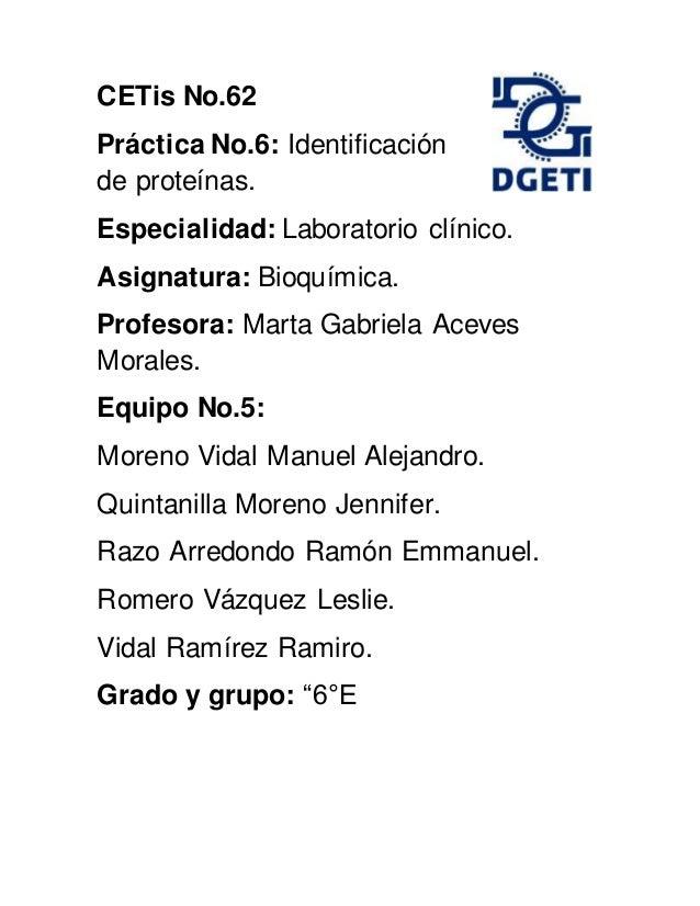 CETis No.62 Práctica No.6: Identificación de proteínas. Especialidad: Laboratorio clínico. Asignatura: Bioquímica. Profeso...