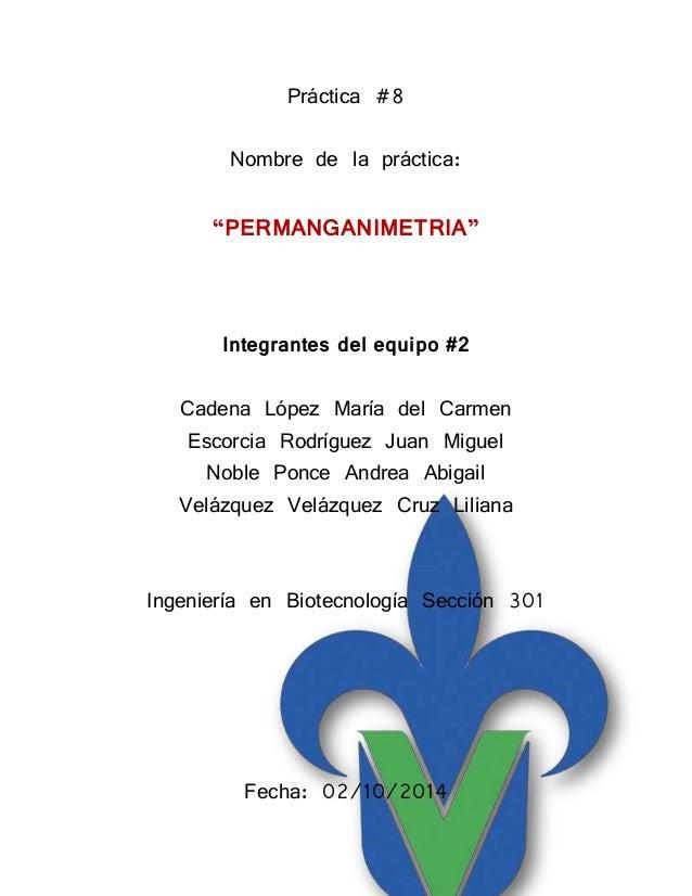 """Práctica #8  Nombre de la práctica:  """"PERMANGANIMETRIA""""  Integrantes del equipo #2  Cadena López María del Carmen  Escorci..."""