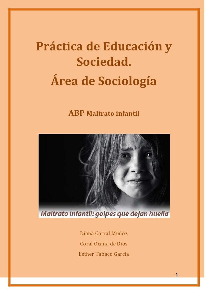 Práctica de Educación y       Sociedad.  Área de Sociología     ABP. Maltrato infantil        Diana Corral Muñoz        Co...