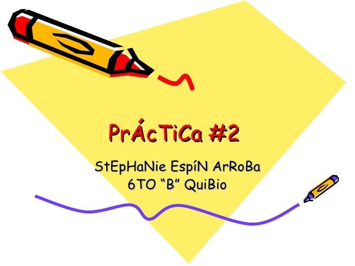 "PrÁcTiCa #2  StEpHaNie EspíN ArRoBa 6TO ""B"" QuiBio"