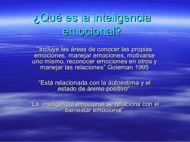 """¿Qué es la inteligencia¿Qué es la inteligencia emocional?emocional? """"""""Incluye las áreas de conocer las propiasIncluye las ..."""