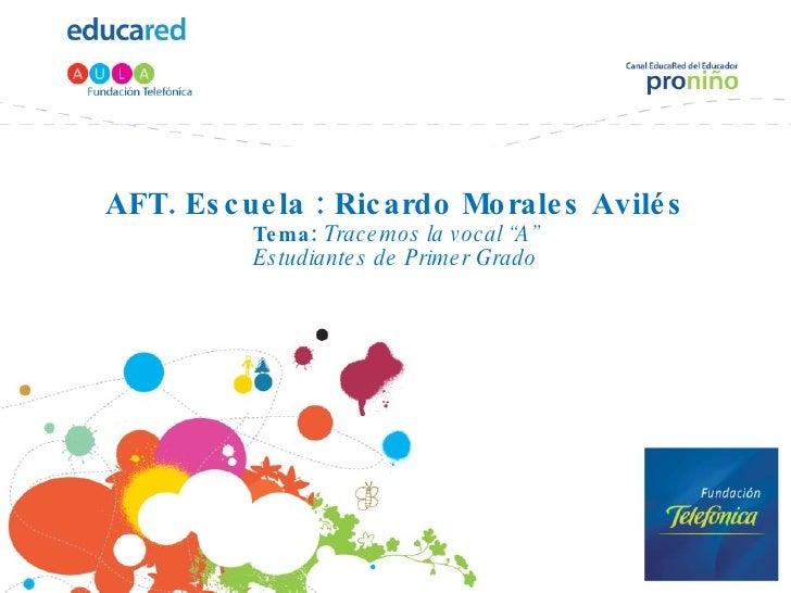 """AFT. Escuela : Ricardo Morales Avilés Tema:  Tracemos la vocal """"A"""" Estudiantes de Primer Grado"""