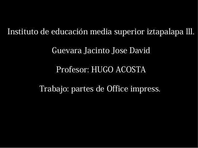 Instituto de educación media superior iztapalapa lll.Guevara Jacinto Jose DavidProfesor: HUGO ACOSTATrabajo: partes de Off...