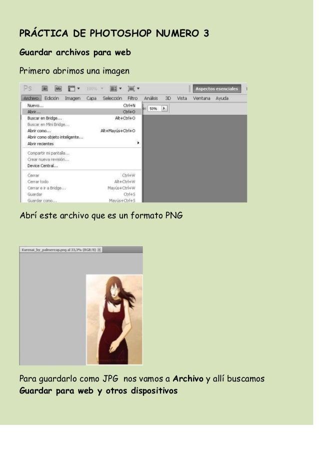 PRÁCTICA DE PHOTOSHOP NUMERO 3Guardar archivos para webPrimero abrimos una imagenAbrí este archivo que es un formato PNGPa...