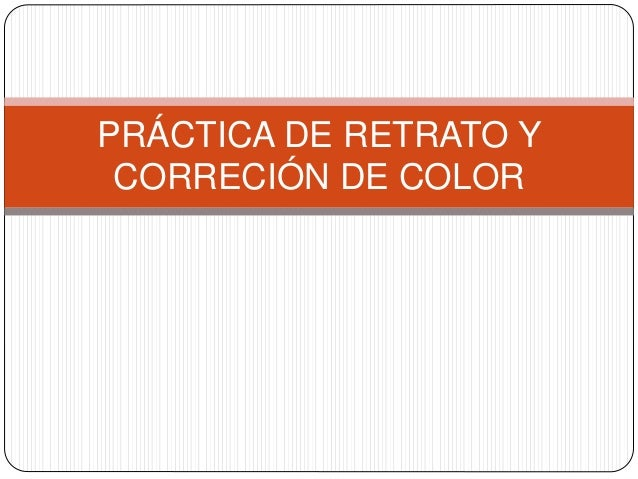 PRÁCTICA DE RETRATO Y CORRECIÓN DE COLOR
